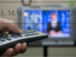 Cel mai bun televizor